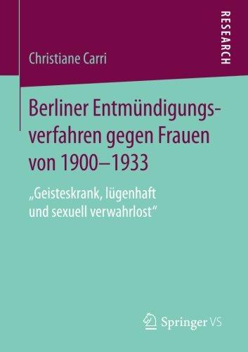 """Carro De (Berliner Entmündigungsverfahren gegen Frauen von 1900-1933: """"Geisteskrank, lügenhaft und sexuell verwahrlost"""")"""