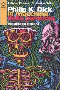 Philip K. Dick. La macchina della paranoia. Enciclopedia dickiana