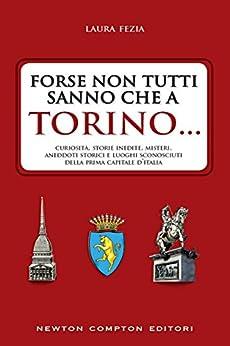 Forse non tutti sanno che a Torino... (eNewton Saggistica) (Italian Edition) eBook: Laura Fezia