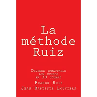 La methode RUIZ: Deviens imbattable aux echecs! Une methode a perce le secret des echecs.