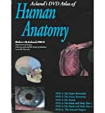 (ACLANDS DVD ATLAS OF HUMAN ANATOMY, SET OF SIX DVDS: THE UPPER EXTREMITY, THE LOWER EXTREMITY, THE TRUNK, THE HEAD AND