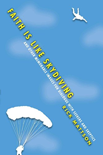[(Faith Is Like Skydiving : And Other Memorable Images for Dialogue with Seekers and Skeptics)] [By (author) Rick Mattson] published on (April, 2014)