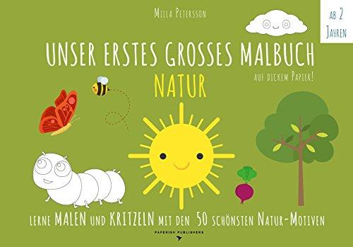 Malbuch Natur - UNSER ERSTES GROßES MALBUCH - NATUR: Lerne malen und kritzeln mit den 50 schönsten...
