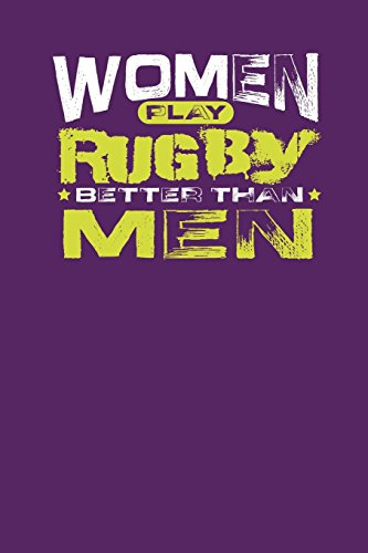 "Women Play Rugby Better Than Men: Gift Notebook Journal For Women (6"" x 9"", 120 pages) por JP Publishing"