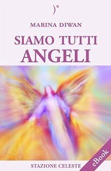 Siamo Tutti Angeli: 4 (Stazione Celeste eBook) di [Diwan, Marina]