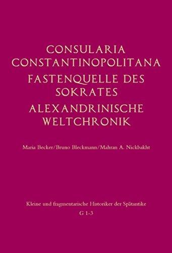 Consularia Constantinopolitana: Fastenquelle des Sokrates - Alexandrinische Weltchronik (Kleine und fragmentarische Historiker der Spätantike)