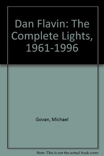 Dan Flavin: The Complete Lights, 1961-1996 por Michael Govan