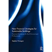 New Financial Strategies for Sustainable Buildings: Practical Guidance for Built Environment Professionals