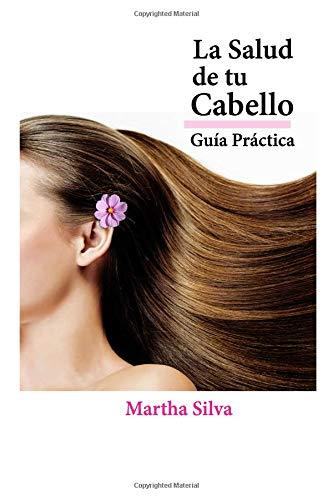 La Salud de tu Cabello: Guía Práctica por Martha Silva