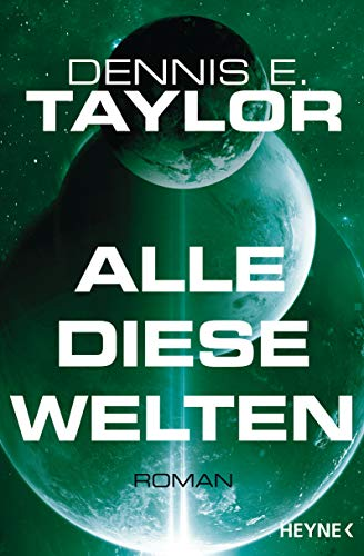 Alle diese Welten: Roman (Bobiverse, Band 3)