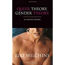 Queer Theory,Gender Theory: An Instant Primer