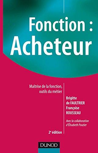 Fonction : acheteur - Maîtrise de la fonction, outils du métier-2e édition