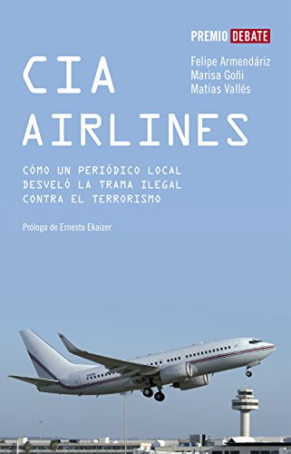 CIA Airlines: Cómo un periódico de provincias desveló la trama ilegal contra el terrorismo por Matías Vallés