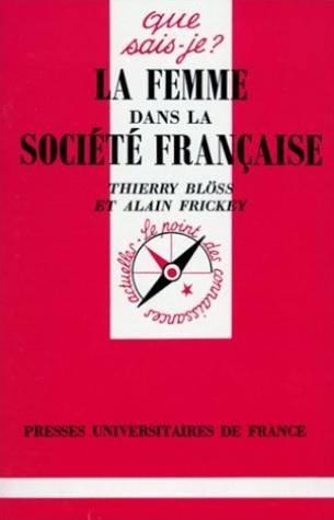 La femme dans la société française par Thierry Blöss, Alain Frickey, Que sais-je?