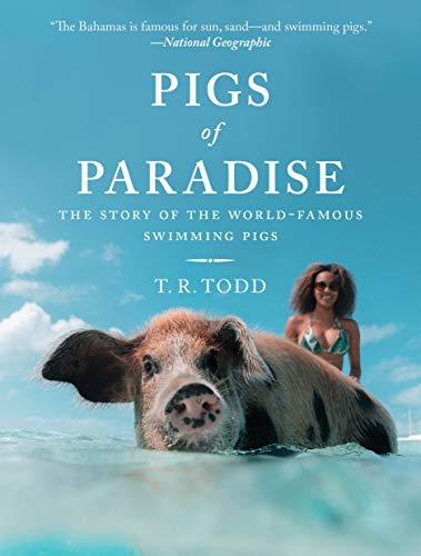 Pigs of Paradise: The Story of the World-Famous Swimming Pigs por T. R. Todd
