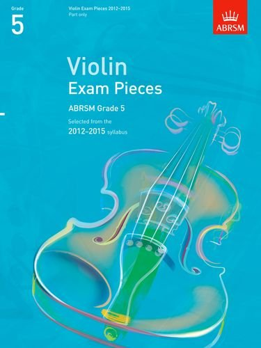 Violin Exam Pieces 2012-2015, ABRSM Grade 5, Part: Selected from the 2012-2015 syllabus (ABRSM Exam Pieces)