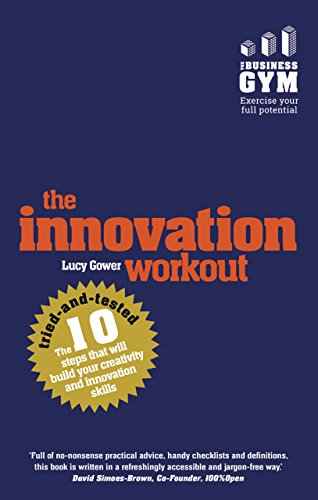 The Innovation Workout: The 10 tried-and-tested steps that will build your creativity and innovation skills (English Edition)