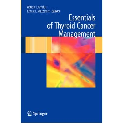 [(Essentials of Thyroid Cancer Management: A Guidebook for Endocrinologists, Surgeons, Nuclear Medicine Physicians and Radiation Oncologists)] [Author: Robert J. Amdur] published on (October, 2005)