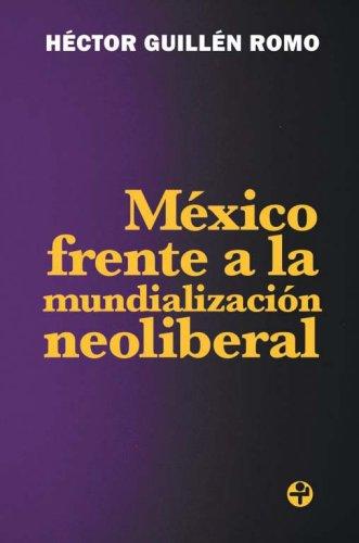 Mexico Frente a La Mundializacion Neoliberal/Mexico's Position on Neoliberal Globalization