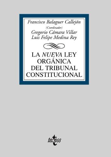La Nueva Ley Orgánica del Tribunal Constitucional (Derecho - Biblioteca Universitaria De Editorial Tecnos)