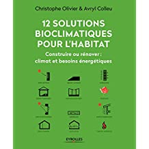 12 solutions bioclimatiques pour l'habitat: Construire ou rénover : climat et besoins énergétiques