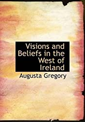 [(Visions and Beliefs in the West of Ireland)] [By (author) Augusta Gregory] published on (August, 2008)