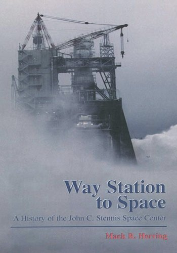 Way Station to Space: A History of the John C. Stennis Space Center (The NASA History Series) (Das Way Station)