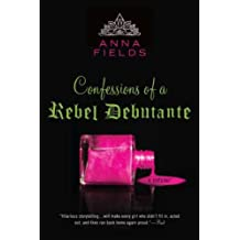 Confessions of a Rebel Debutante: A Cordial Invitation by Anna Fields (2011-02-01)