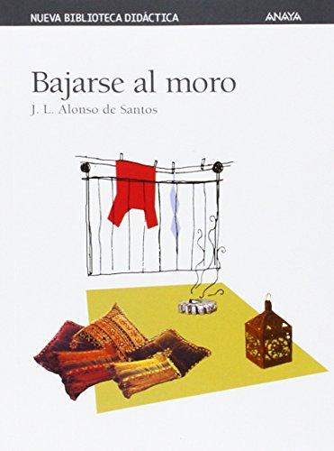 Bajarse al moro (Clásicos - Nueva Biblioteca Didáctica) por José Luis Alonso de Santos