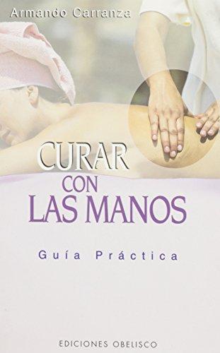 Descargar Libro Curar con las manos - Guía práctica (SALUD Y VIDA NATURAL) de ARMANDO CARRANZA MENDOZA-LÓPEZ
