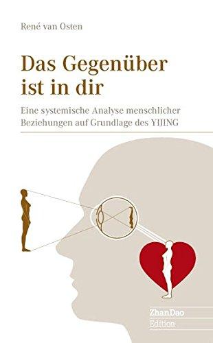 Das Gegenüber ist in dir: Eine systemische Analyse menschlicher Beziehungsmuster auf Grundlage des I Ging