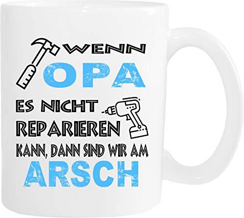 Mister Merchandise Becher Tasse Wenn Opa es Nicht reparieren kann, sind wir am Arsch! Kaffee Kaffeetasse liebevoll Bedruckt Geschenkidee Familie Weiß