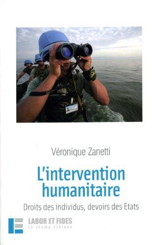 L'intervention humanitaire : Droit des individus, devoir des Etats par Véronique Zanetti