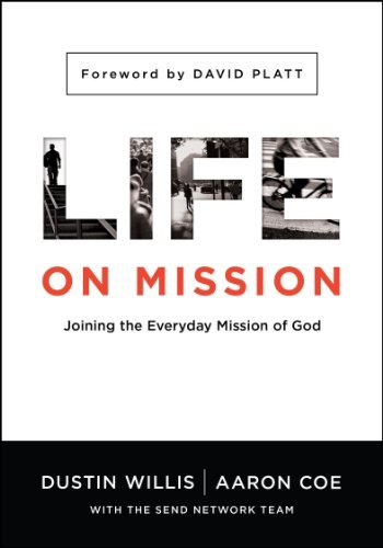 Life on Mission: Joining the Everyday Mission of God by Dustin Willis (2014-09-01)