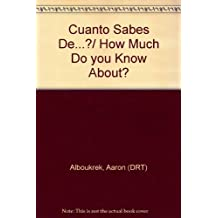 Cuanto Sabes De.?/How Much Do you Know About?
