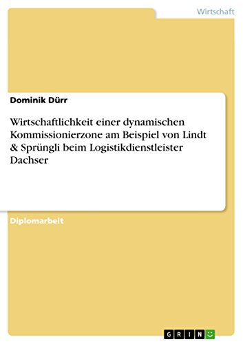 Wirtschaftlichkeit einer dynamischen Kommissionierzone am Beispiel von Lindt & Sprüngli beim Logistikdienstleister Dachser