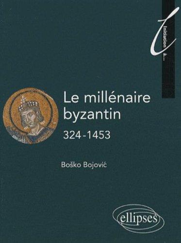 Le millénaire byzantin 324-1453
