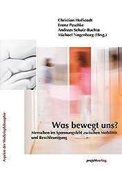 Was bewegt uns?: Menschen im Spannungsfeld zwischen Mobilität und Beschleunigung (Aspekte der Medizinphilosophie 9) (German Edition)