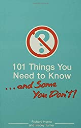 101 Things You Need To Know. . . And Some You Don't! by Richard Horne (2007-08-21)