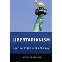 Libertarianism: What Everyone Needs to Know by Jason Brennan (2012-10-15)
