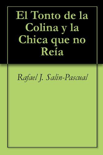 El Tonto de la Colina y la Chica que no Reía por Rafael J. Salin-Pascual