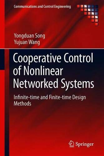 Cooperative Control of Nonlinear Networked Systems: Infinite-time and Finite-time Design Methods (Communications and Control Engineering)