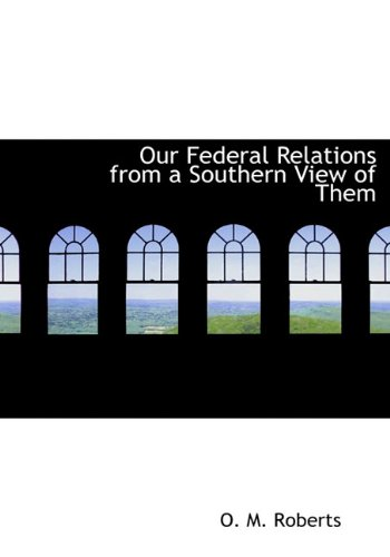 Our Federal Relations from a Southern View of Them