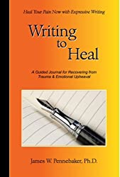 Writing to Heal: A Guided Journal for Recovering from Trauma & Emotional Upheaval by James W. Pennebaker (2004-08-01)