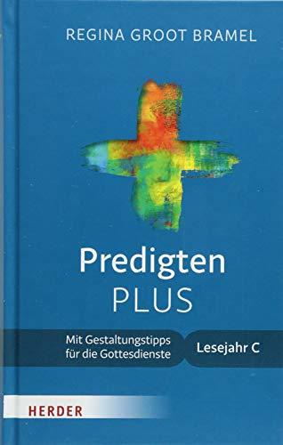 Predigten PLUS: Mit Gestaltungstipps für die Gottesdienste. Lesejahr C