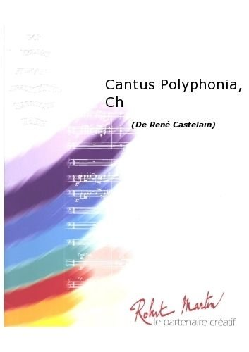 ROBERT MARTIN CASTELAIN R    CANTUS POLYPHONIA  CHANT/CHOEUR