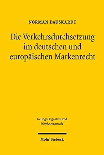 Die Verkehrsdurchsetzung im deutschen und europäischen Markenrecht (Geistiges Eigentum und Wettbewerbsrecht, Band 128)