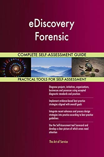 eDiscovery Forensic All-Inclusive Self-Assessment - More than 700 Success Criteria, Instant Visual Insights, Comprehensive Spreadsheet Dashboard, Auto-Prioritized for Quick Results