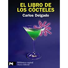 El libro de los cócteles: Ars combinatoria (El Libro De Bolsillo - Biblioteca Espiral)