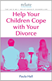 Help Your Children Cope With Your Divorce: A Relate Guide